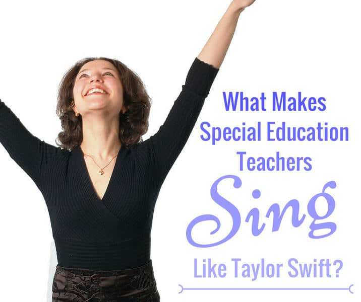 Special Education Teachers: What Makes You Sing Like Taylor Swift?