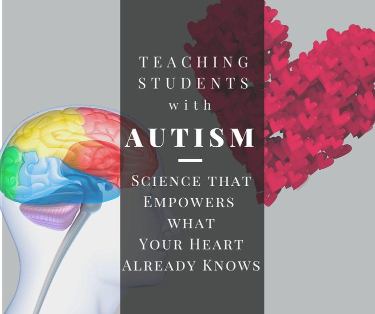 Teaching Students with Autism: Science that Empowers What Your Heart Already Knows
