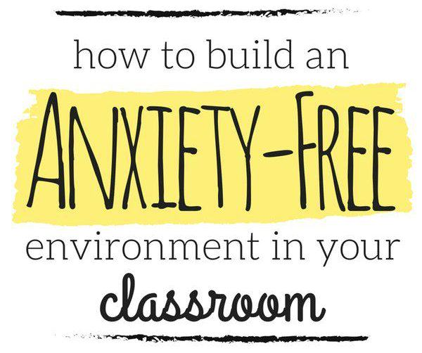 "How to Build an ""Anxiety-Free"" Environment in Your Classroom"