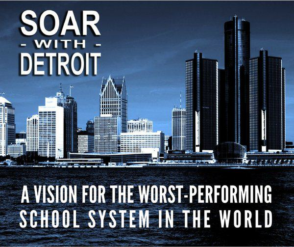 Detroit: A Vision for the Worst-Performing School System in the World