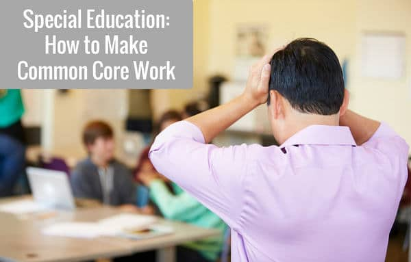 Special Education: How to Make Common Core Work