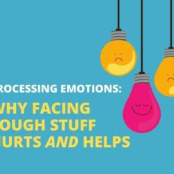 Processing Emotions: Why Facing Tough Stuff Hurts <i>and</i> Helps
